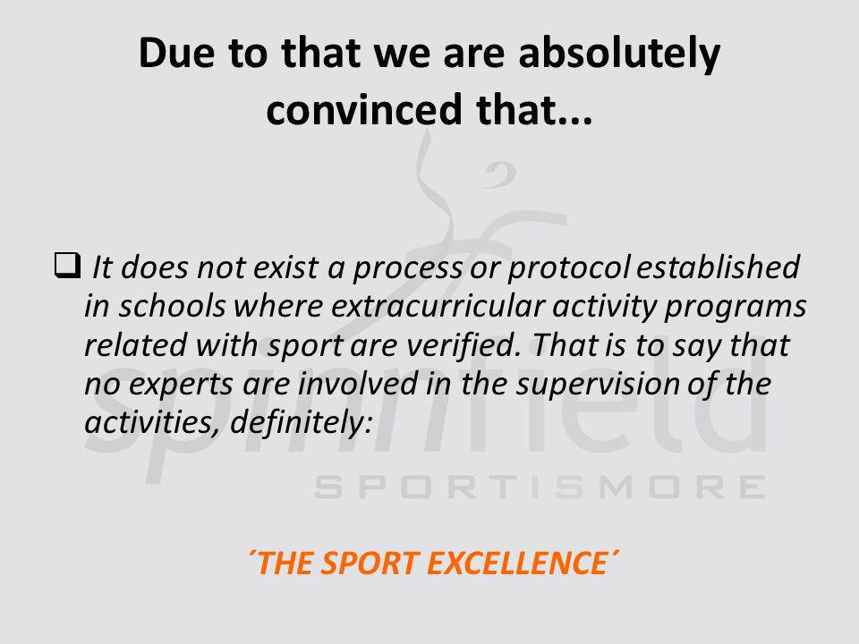 Due to that we are absolutely convinced that... It does not exist a process or protocol established in schools where extracurricular activity programs