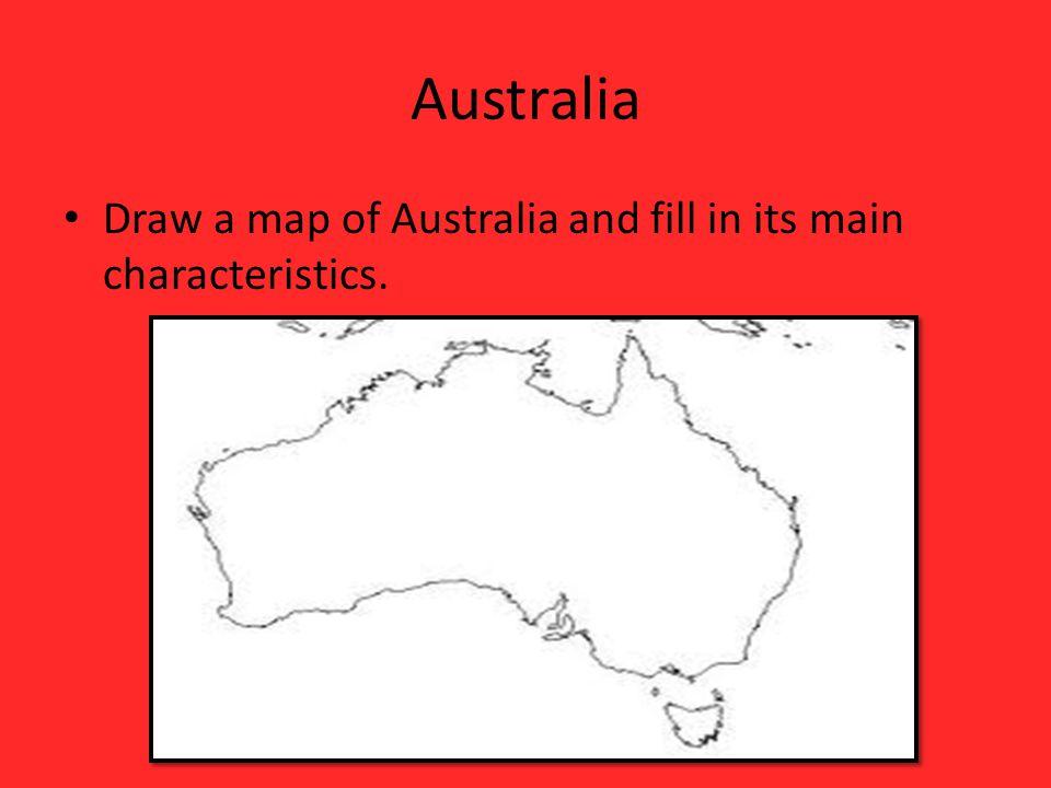 Australia Draw a map of Australia and fill in its main characteristics.
