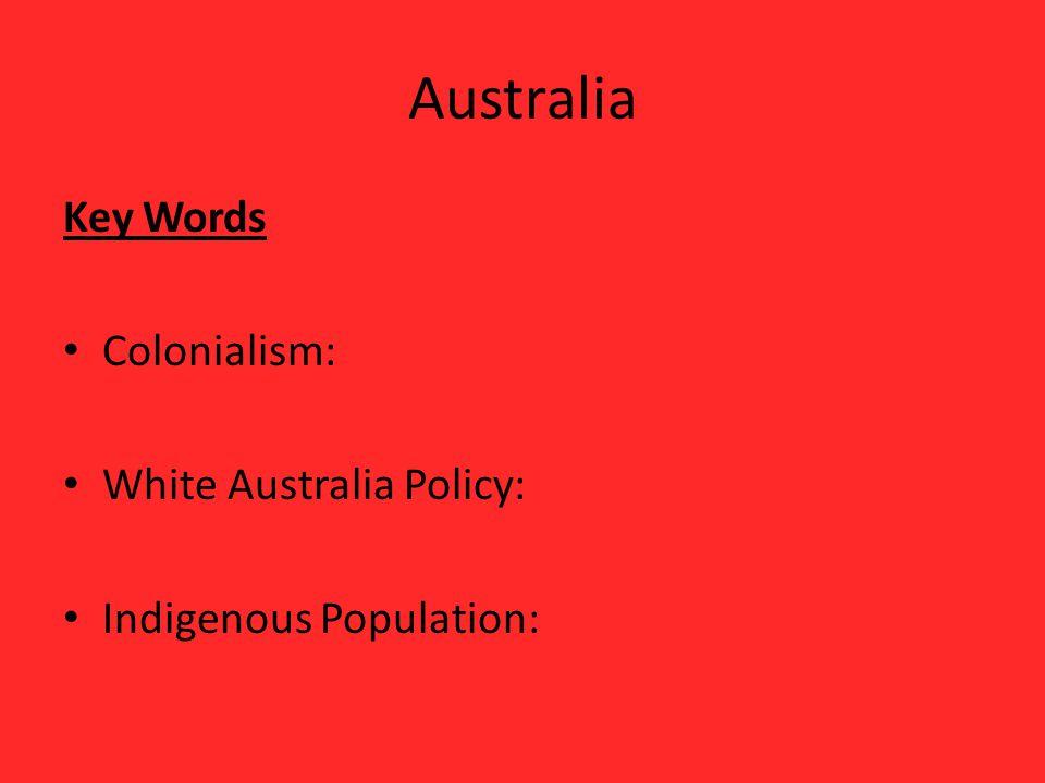 Australia Key Words Colonialism: White Australia Policy: Indigenous Population: