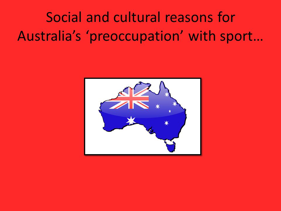 Social and cultural reasons for Australias preoccupation with sport…