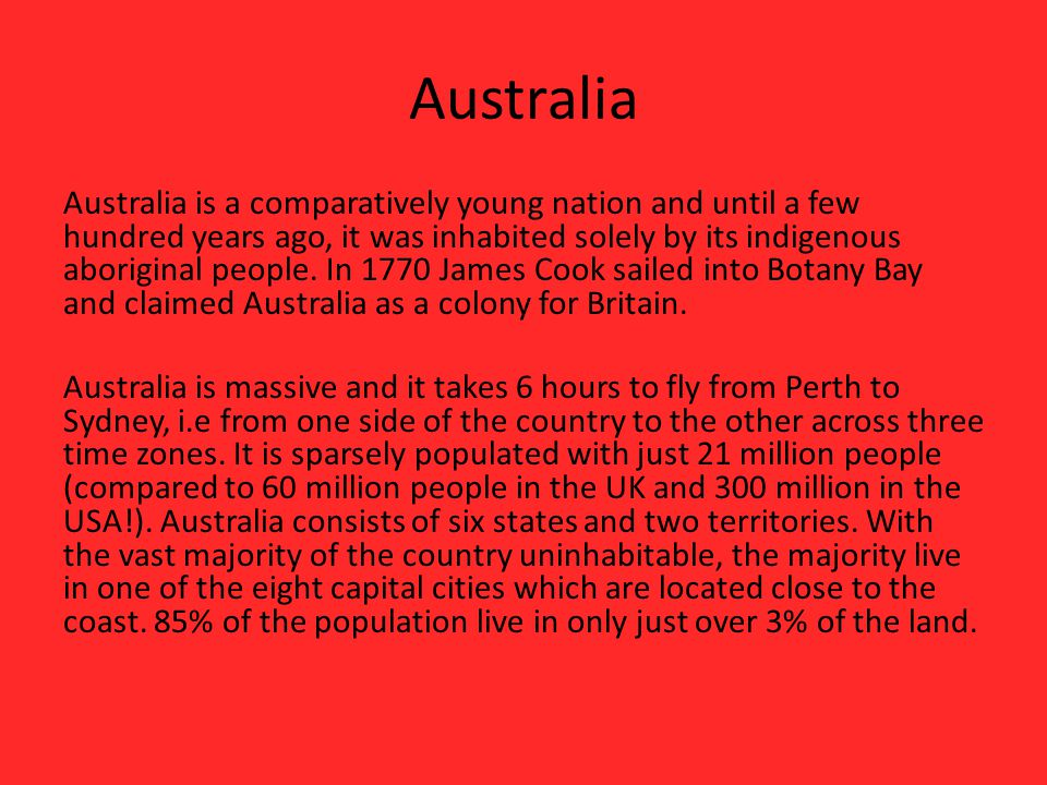 Australia is a comparatively young nation and until a few hundred years ago, it was inhabited solely by its indigenous aboriginal people.