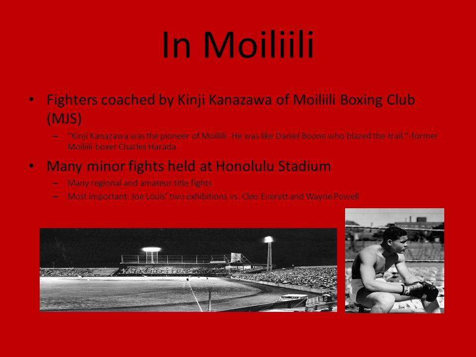 In Moiliili Fighters coached by Kinji Kanazawa of Moiliili Boxing Club (MJS) – Kinji Kanazawa was the pioneer of Moiliili.