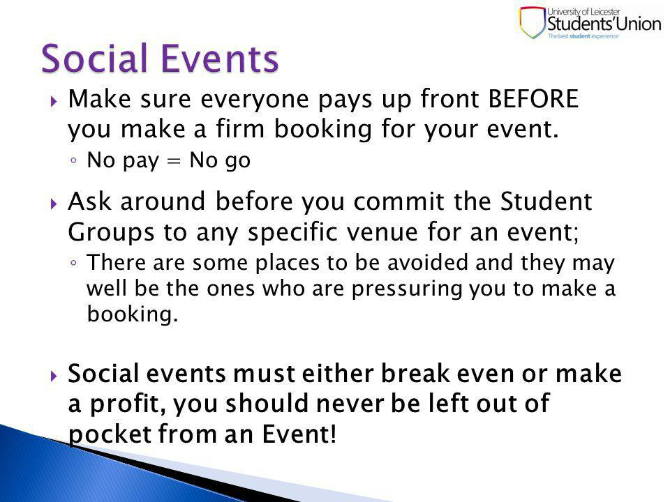 Make sure everyone pays up front BEFORE you make a firm booking for your event.