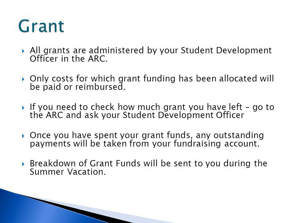 All grants are administered by your Student Development Officer in the ARC.