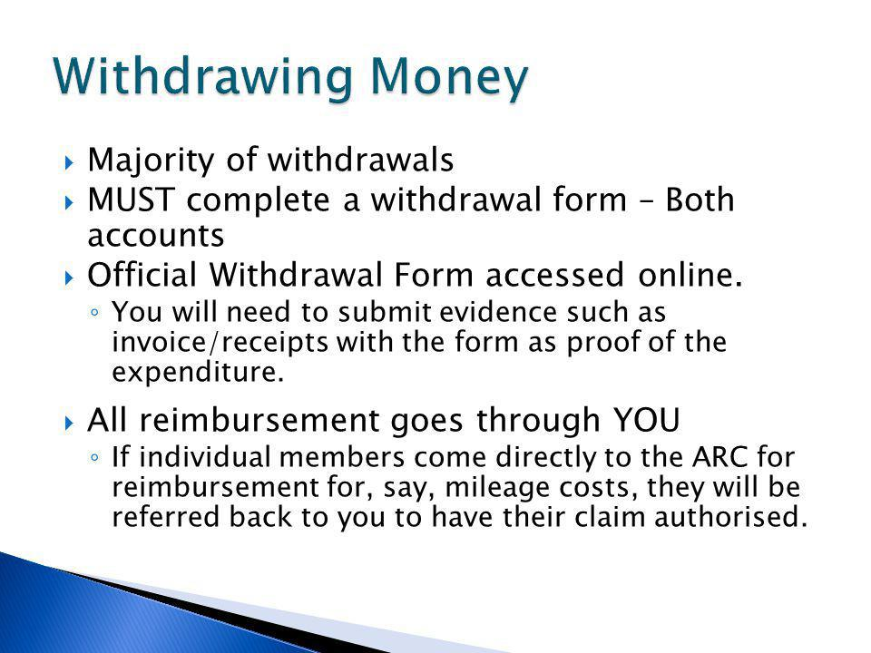 Majority of withdrawals MUST complete a withdrawal form – Both accounts Official Withdrawal Form accessed online.