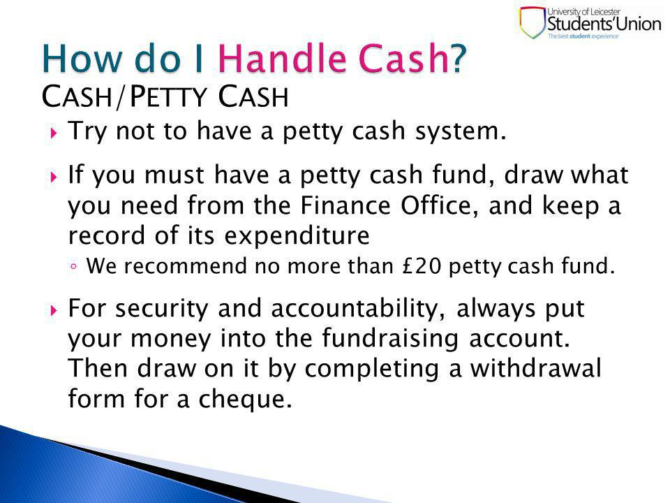 Try not to have a petty cash system.