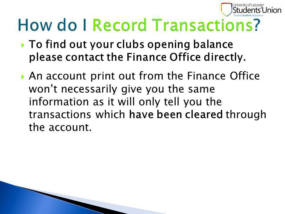 To find out your clubs opening balance please contact the Finance Office directly.