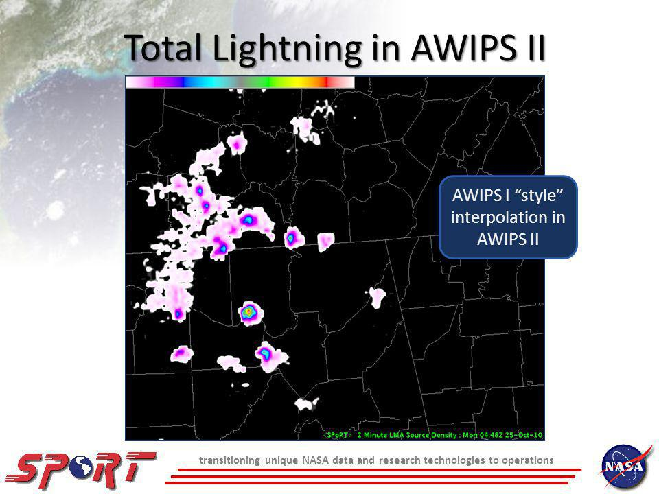 transitioning unique NASA data and research technologies to operations Total Lightning in AWIPS II AWIPS I style interpolation in AWIPS II