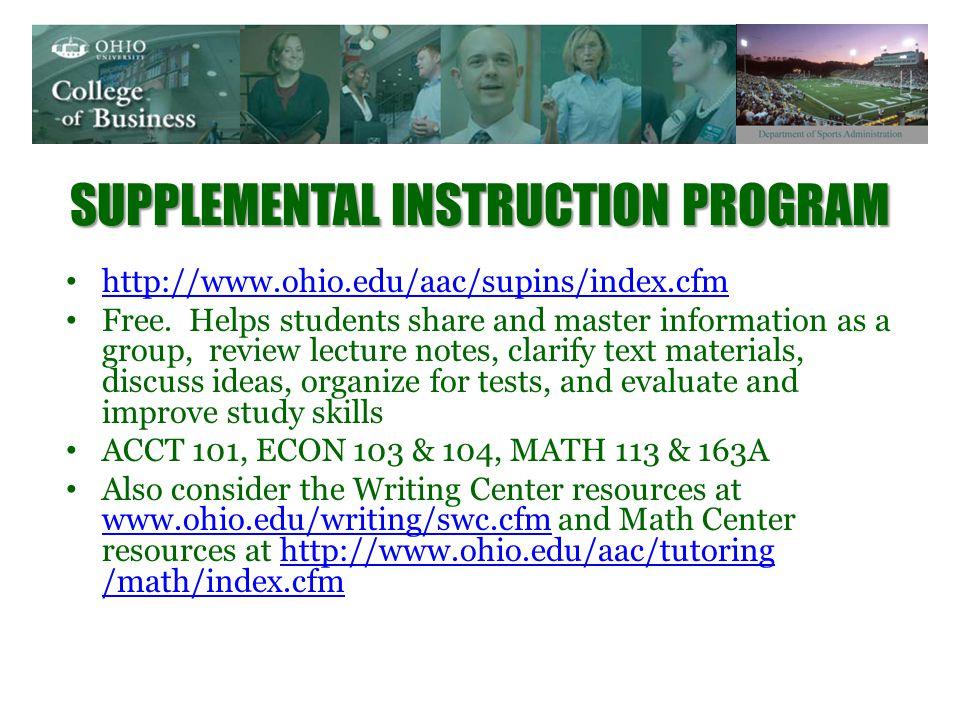 SUPPLEMENTAL INSTRUCTION PROGRAM http://www.ohio.edu/aac/supins/index.cfm Free.