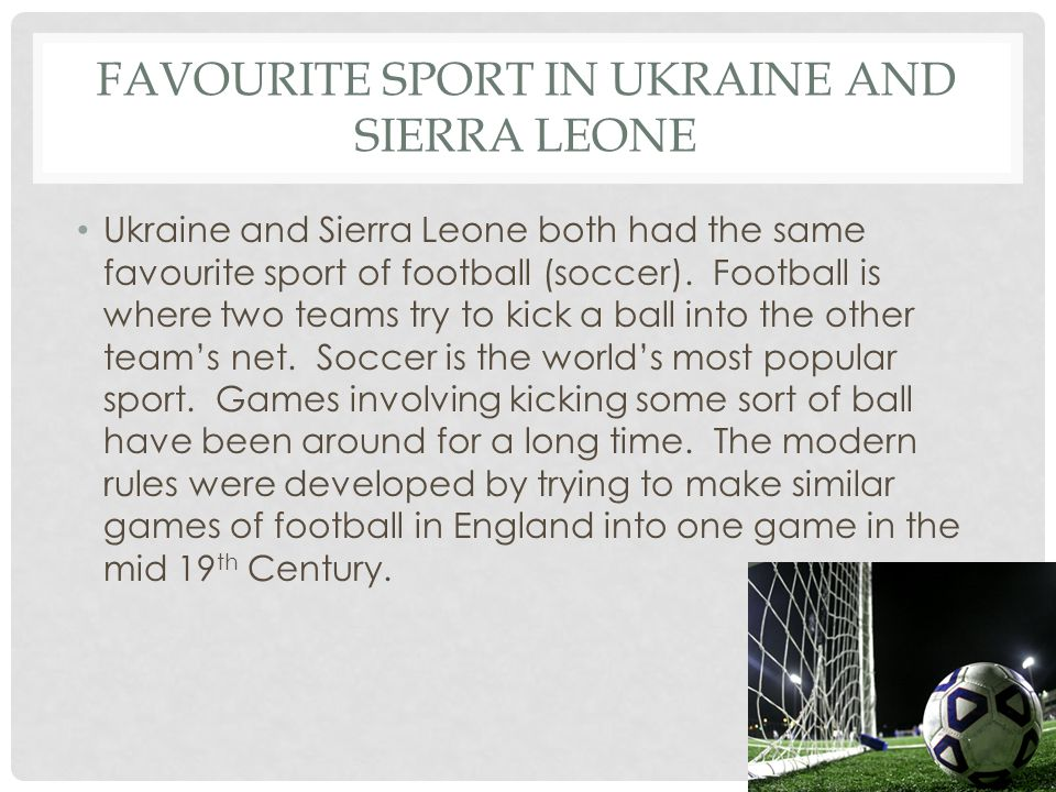 FAVOURITE SPORT IN UKRAINE AND SIERRA LEONE Ukraine and Sierra Leone both had the same favourite sport of football (soccer).
