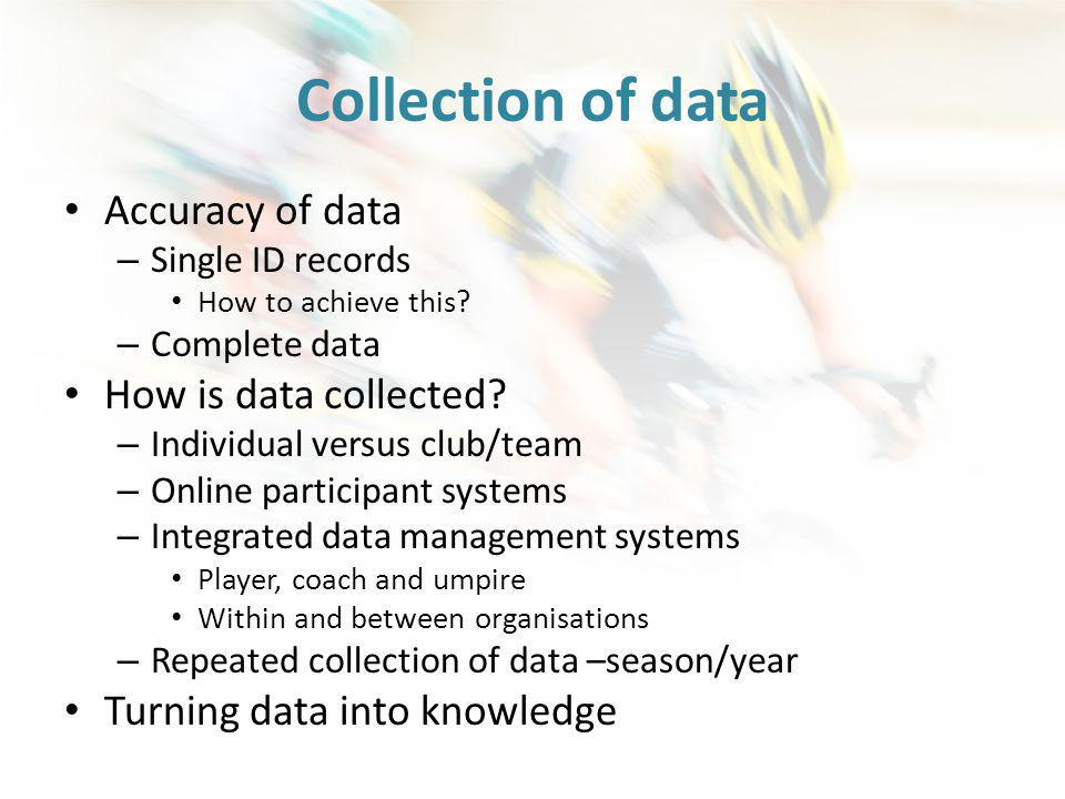Collection of data Accuracy of data – Single ID records How to achieve this.