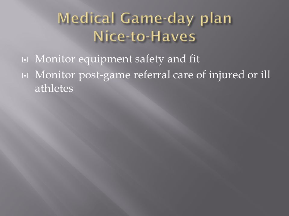 Monitor equipment safety and fit Monitor post-game referral care of injured or ill athletes
