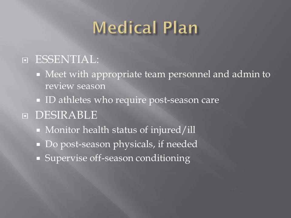 ESSENTIAL: Meet with appropriate team personnel and admin to review season ID athletes who require post-season care DESIRABLE Monitor health status of injured/ill Do post-season physicals, if needed Supervise off-season conditioning