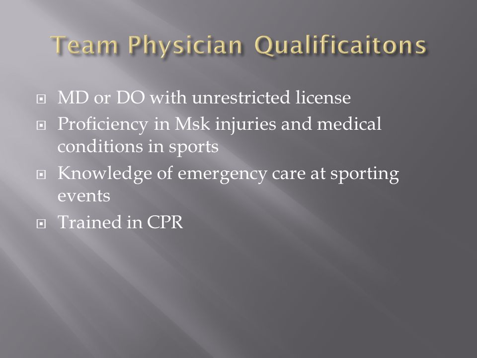 MD or DO with unrestricted license Proficiency in Msk injuries and medical conditions in sports Knowledge of emergency care at sporting events Trained in CPR