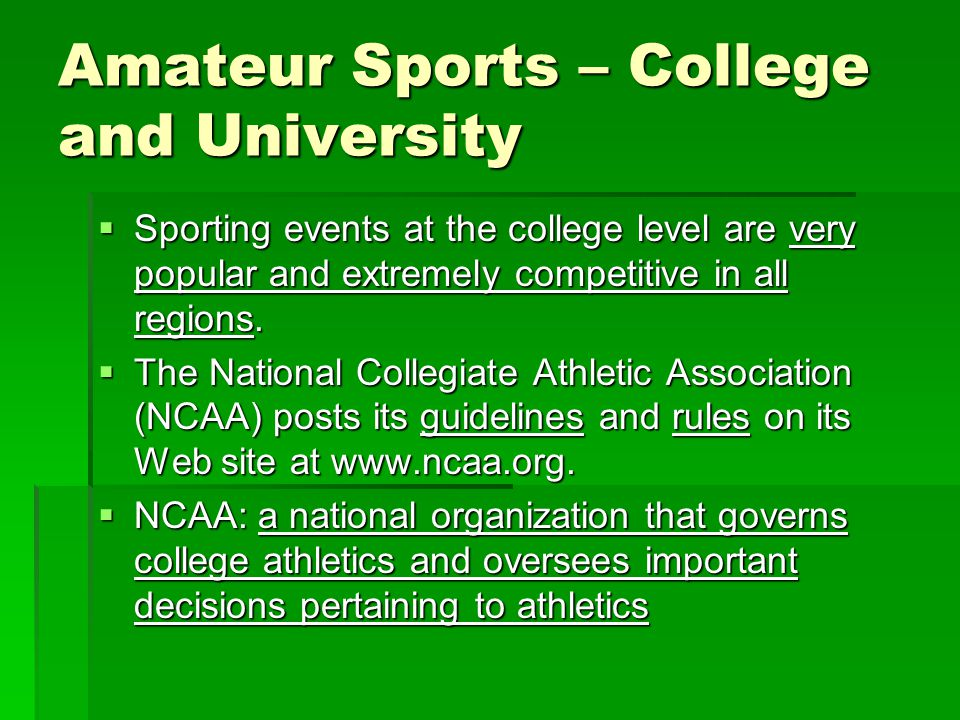 Amateur Sports – College and University Sporting events at the college level are very popular and extremely competitive in all regions.