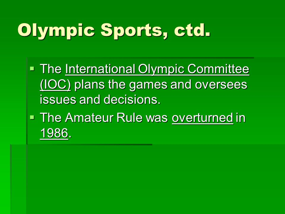 Olympic Sports, ctd. The International Olympic Committee (IOC) plans the games and oversees issues and decisions. The International Olympic Committee