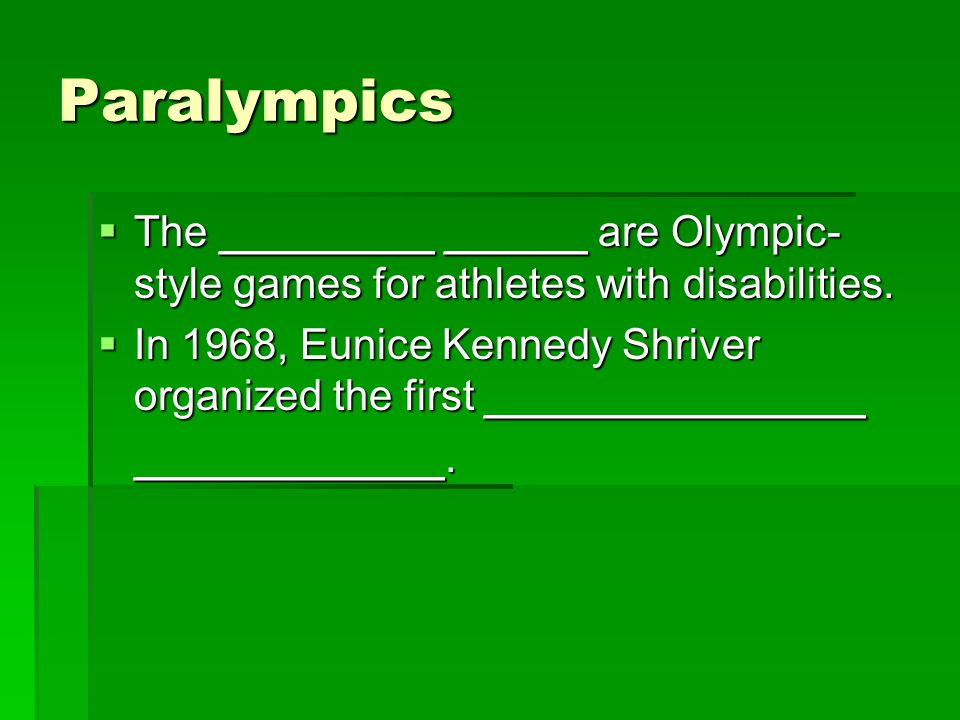 Paralympics The _________ ______ are Olympic- style games for athletes with disabilities.