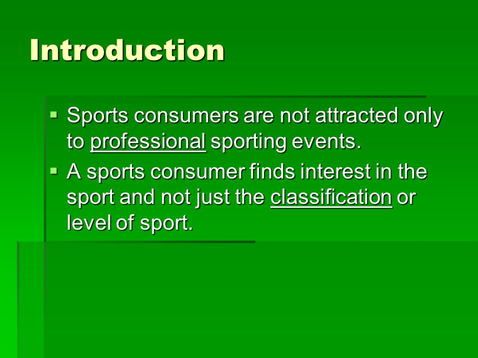 Introduction Sports consumers are not attracted only to professional sporting events.