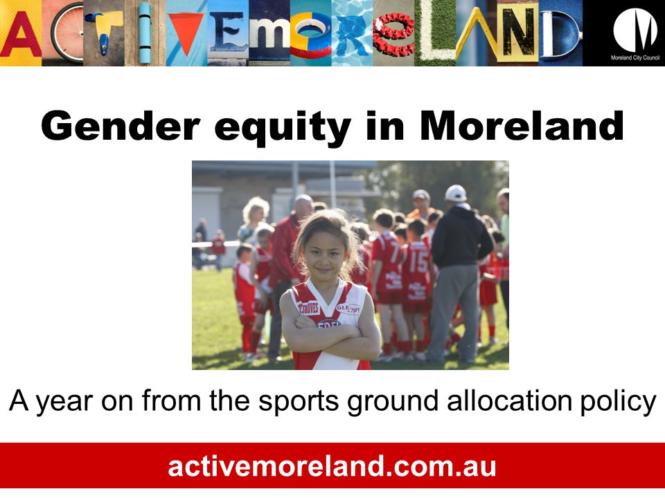 Gender equity in Moreland A year on from the sports ground allocation policy activemoreland.com.au