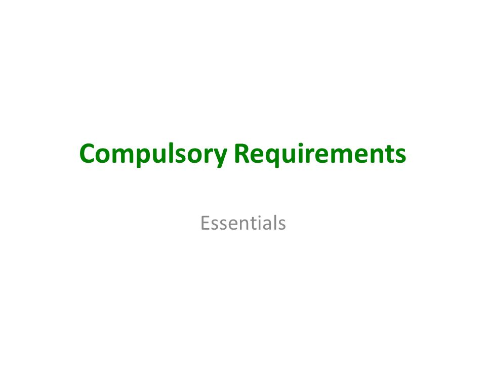 Compulsory Requirements Essentials