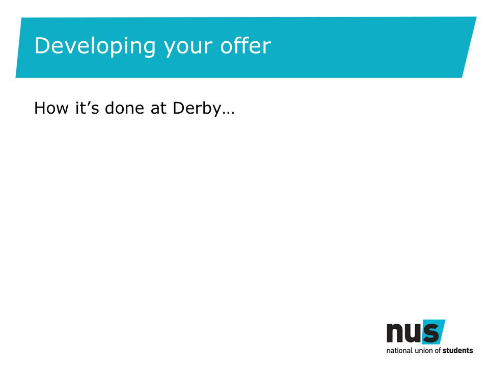 Developing your offer How its done at Derby…