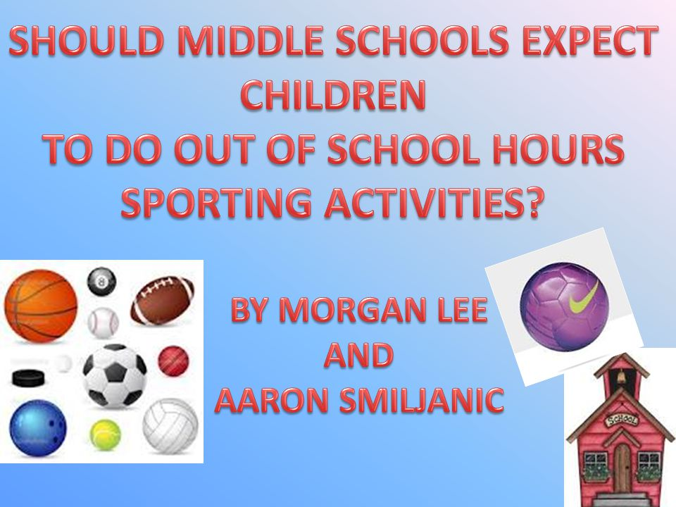 MY OPINION IS THAT MIDDLE SCHOOL CHILDREN SHOULD NOT HAVE TO PARTICIPATE IN OUT OF SCHOOL HOUR SPORTING ACTIVITIES.
