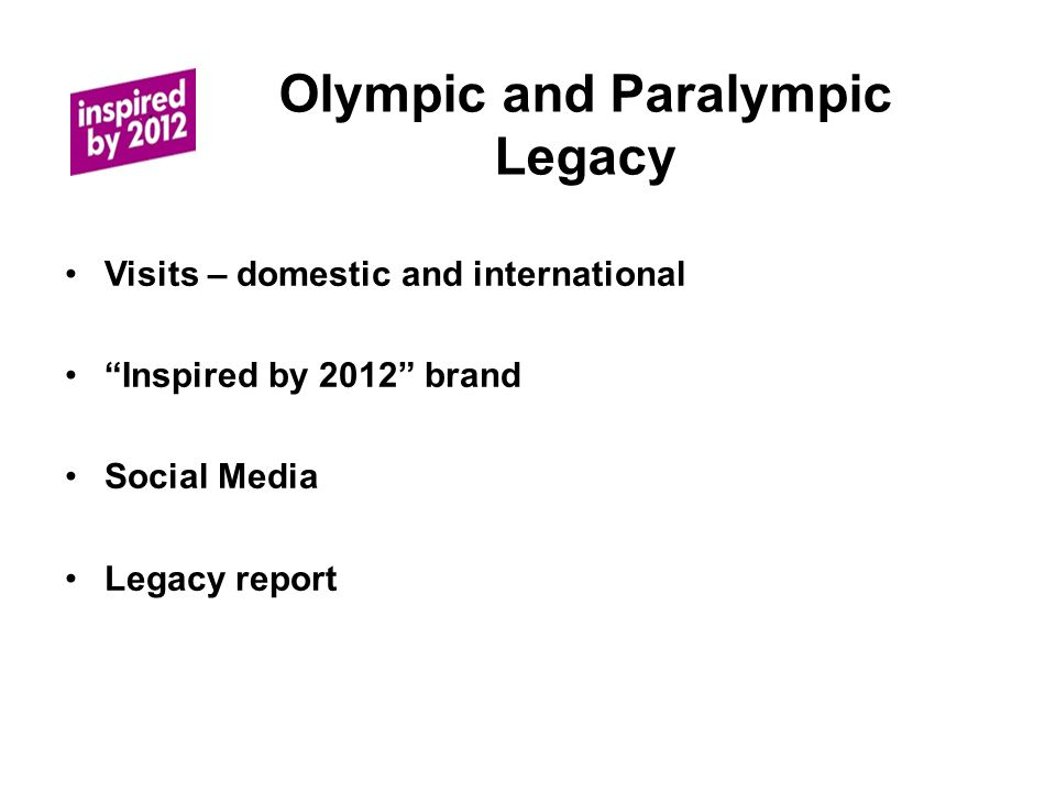 Olympic and Paralympic Legacy Visits – domestic and international Inspired by 2012 brand Social Media Legacy report
