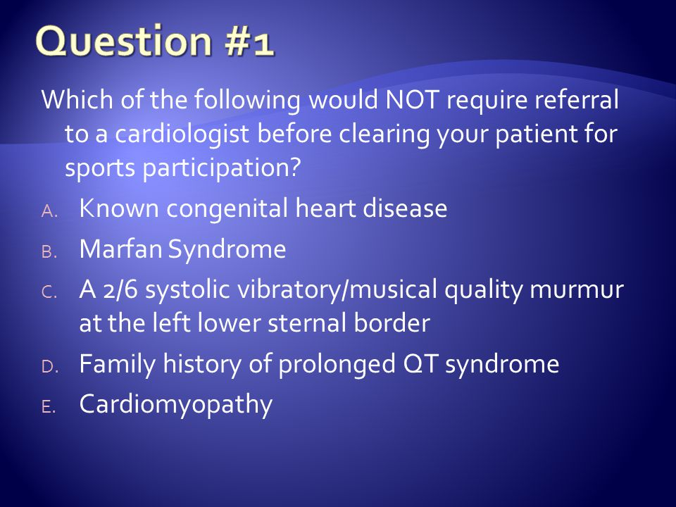 Which of the following would NOT require referral to a cardiologist before clearing your patient for sports participation.