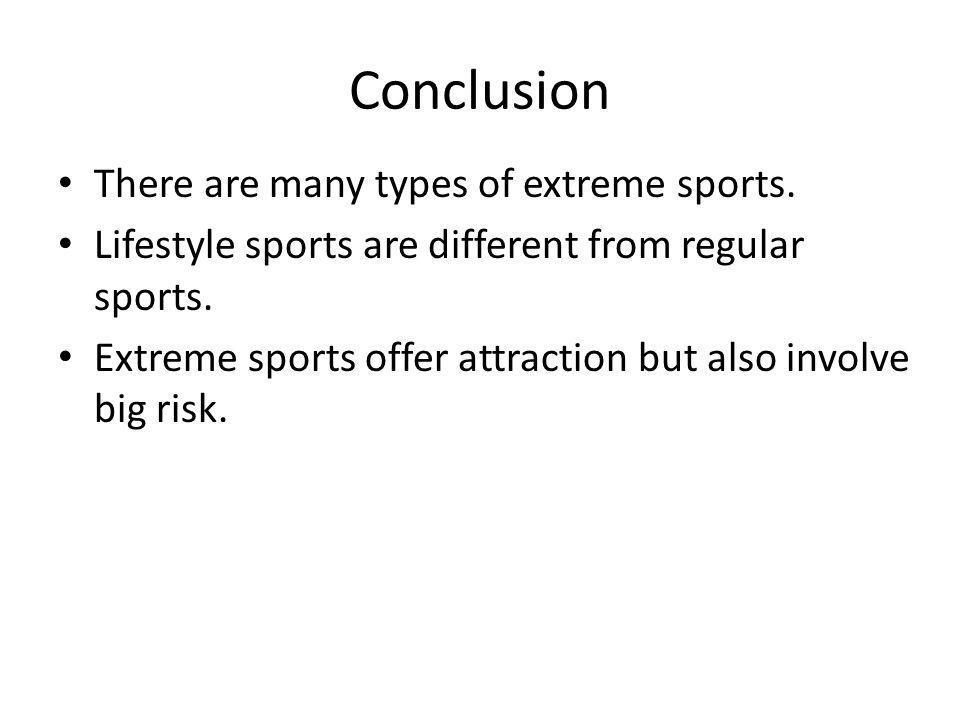 Conclusion There are many types of extreme sports.