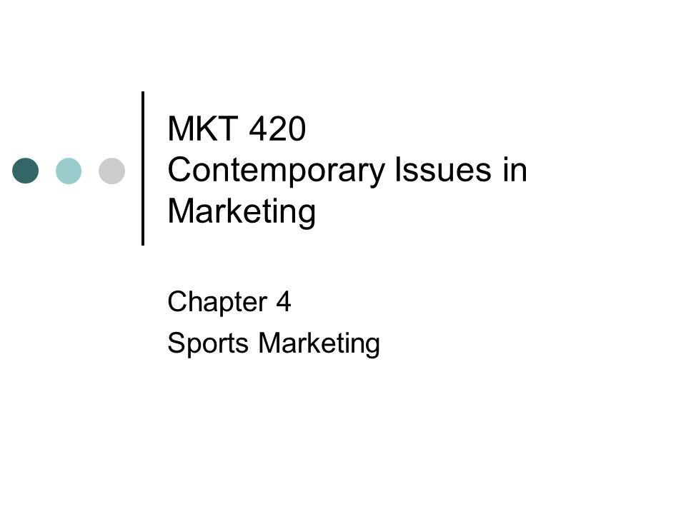 MKT 420 Contemporary Issues in Marketing Chapter 4 Sports Marketing