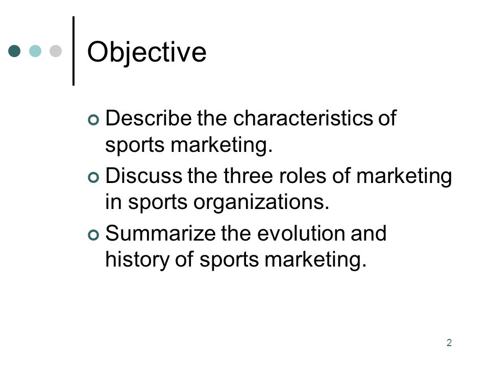 Objective Describe the characteristics of sports marketing.
