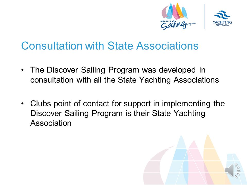 Opportunity to engage the public Success at the Olympics has sparked interest in sailing The Discover Sailing Program was launched in time to help pro active clubs convert this interest into participation 2013 is about a broader and deeper implementation of the professionally developed Australia wide Programs that we believe will help clubs grow participation and membership