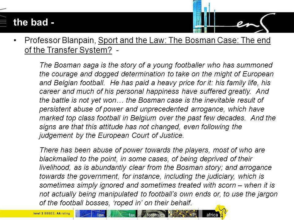 the bad - Professor Blanpain, Sport and the Law: The Bosman Case: The end of the Transfer System.