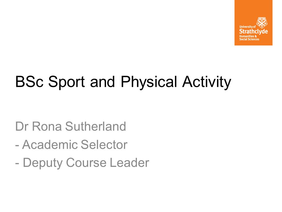 BSc Sport and Physical Activity Dr Rona Sutherland - Academic Selector - Deputy Course Leader