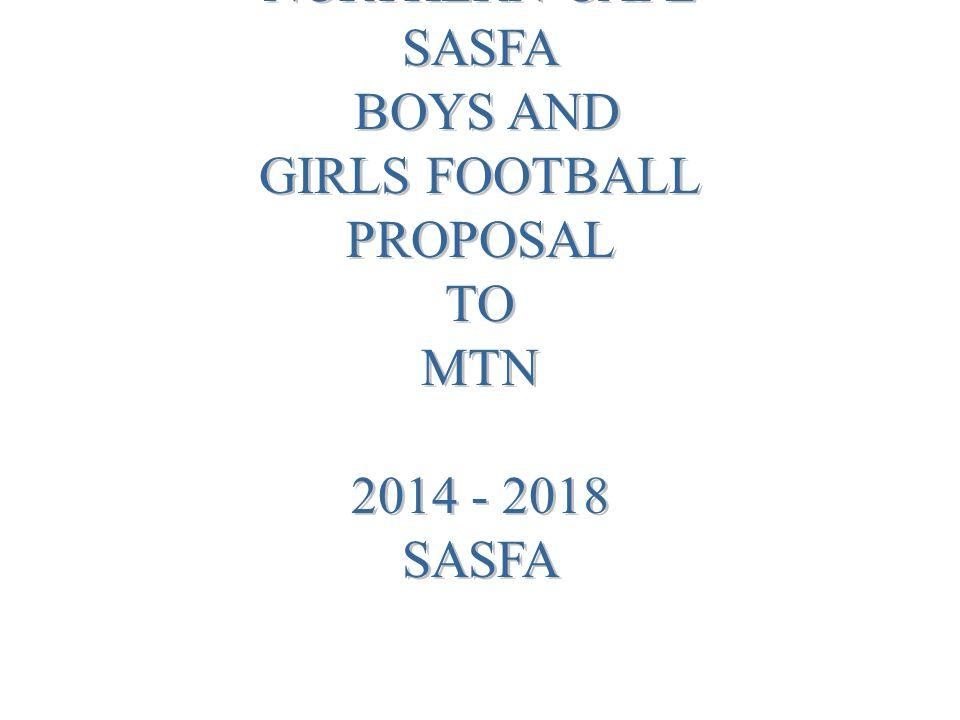 NORTHERN CAPE SASFA BOYS AND GIRLS FOOTBALL PROPOSAL TO MTN 2014 - 2018 SASFA
