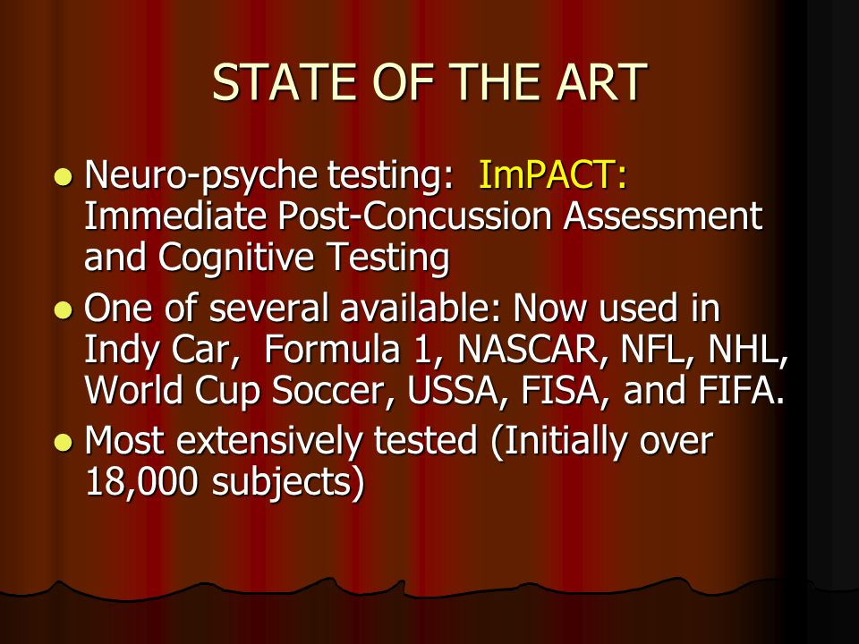 STATE OF THE ART Neuro-psyche testing: ImPACT: Immediate Post-Concussion Assessment and Cognitive Testing Neuro-psyche testing: ImPACT: Immediate Post