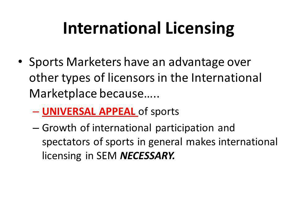 International Licensing Sports Marketers have an advantage over other types of licensors in the International Marketplace because….. – UNIVERSAL APPEA