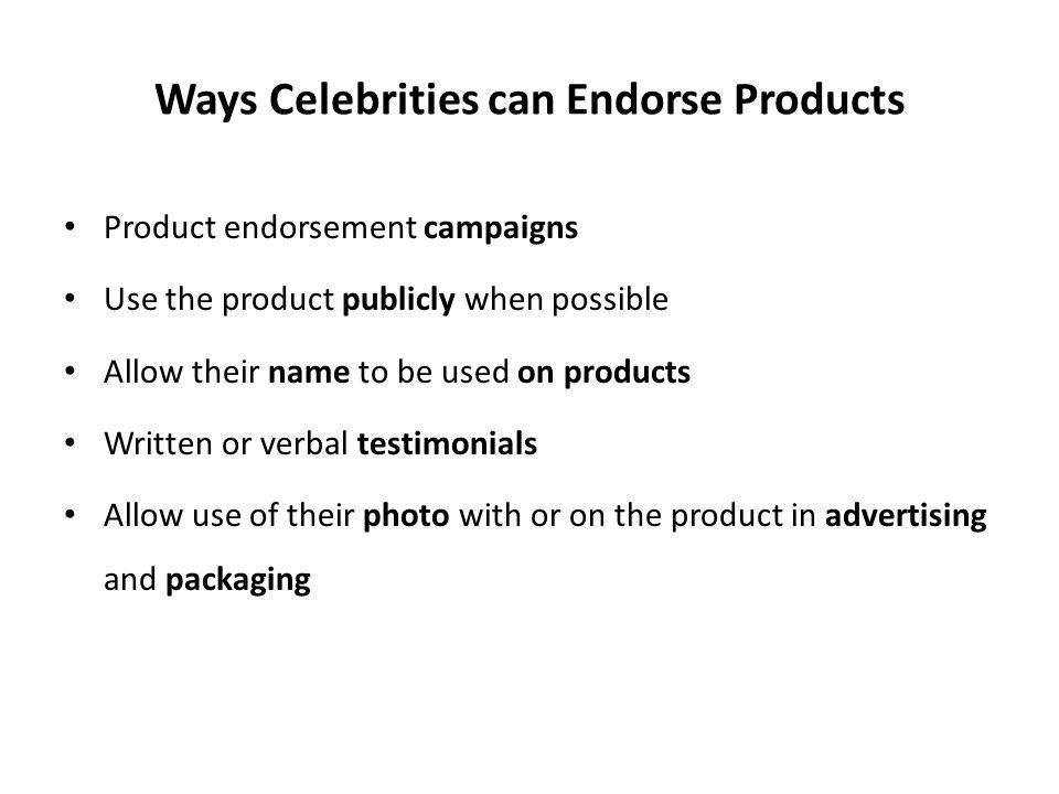 Ways Celebrities can Endorse Products Product endorsement campaigns Use the product publicly when possible Allow their name to be used on products Wri