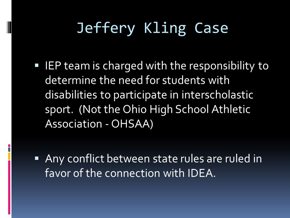 Jeffery Kling Case IEP team is charged with the responsibility to determine the need for students with disabilities to participate in interscholastic sport.