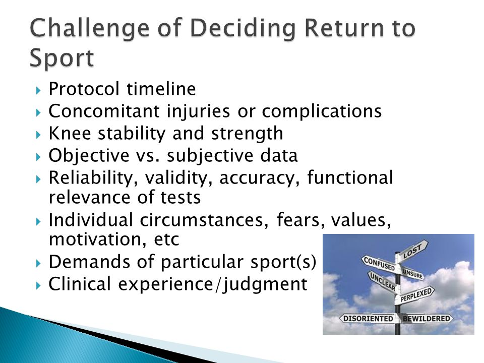 Protocol timeline Concomitant injuries or complications Knee stability and strength Objective vs. subjective data Reliability, validity, accuracy, fun