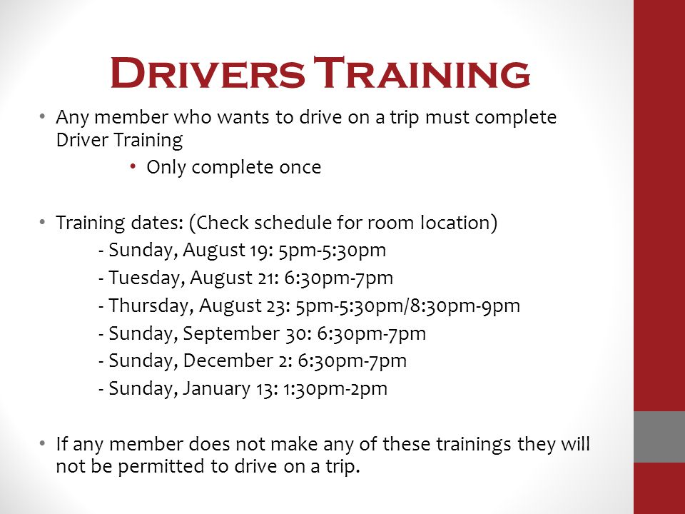 Drivers Training Any member who wants to drive on a trip must complete Driver Training Only complete once Training dates: (Check schedule for room loc
