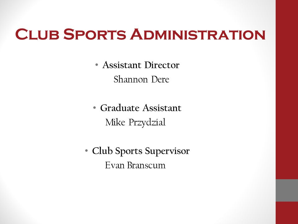 Club Sports Administration Assistant Director Shannon Dere Graduate Assistant Mike Przydzial Club Sports Supervisor Evan Branscum