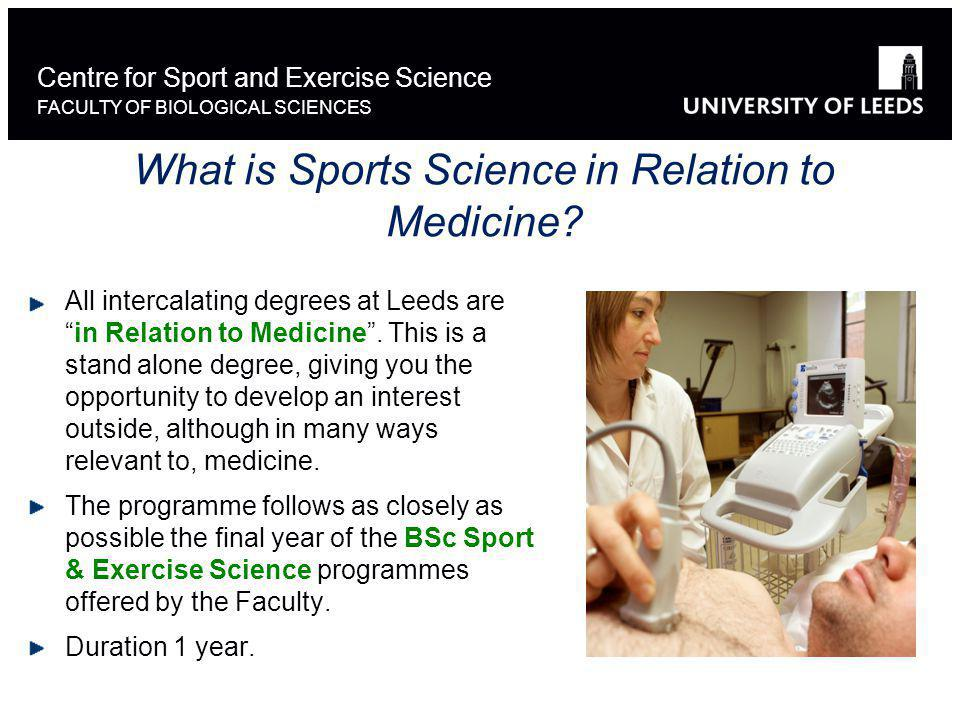 Centre for Sport and Exercise Science FACULTY OF BIOLOGICAL SCIENCES All intercalating degrees at Leeds arein Relation to Medicine.