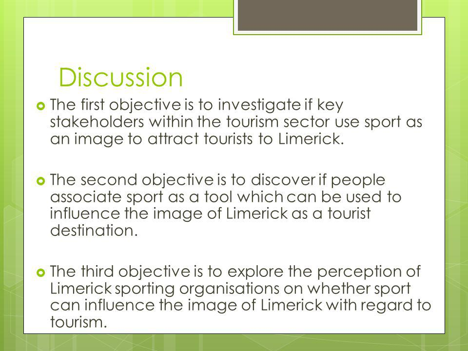 Discussion The first objective is to investigate if key stakeholders within the tourism sector use sport as an image to attract tourists to Limerick.