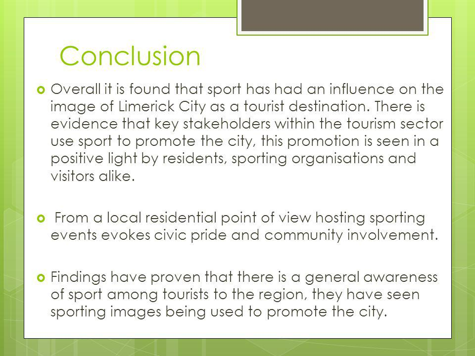 Conclusion Overall it is found that sport has had an influence on the image of Limerick City as a tourist destination.