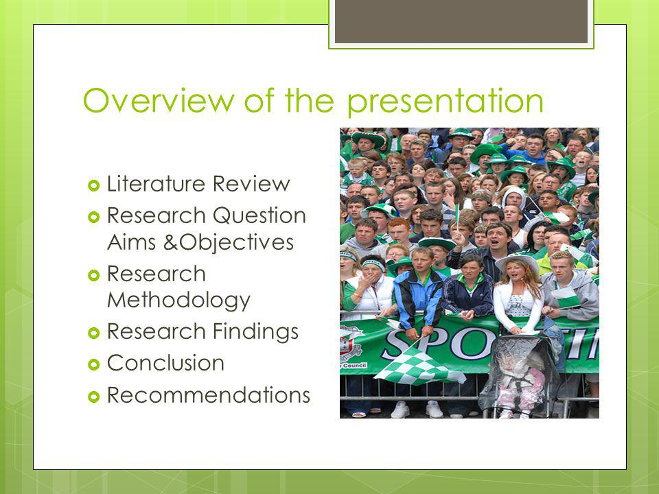 Overview of the presentation Literature Review Research Question Aims &Objectives Research Methodology Research Findings Conclusion Recommendations