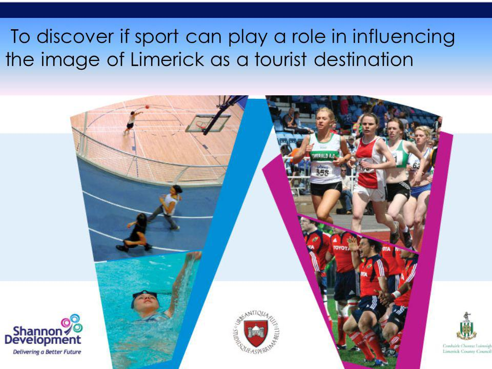 . To discover if sport can play a role in influencing the image of Limerick as a tourist destination