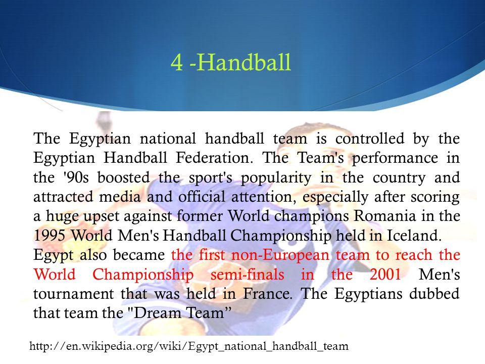 The Egyptian national handball team is controlled by the Egyptian Handball Federation.