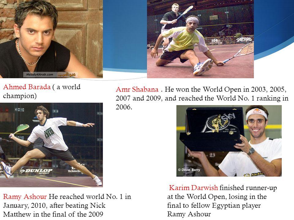 Ahmed Barada ( a world champion) Amr Shabana.