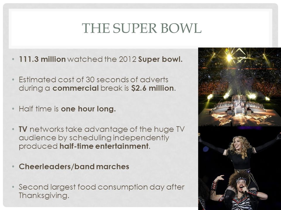 THE SUPER BOWL 111.3 million watched the 2012 Super bowl.